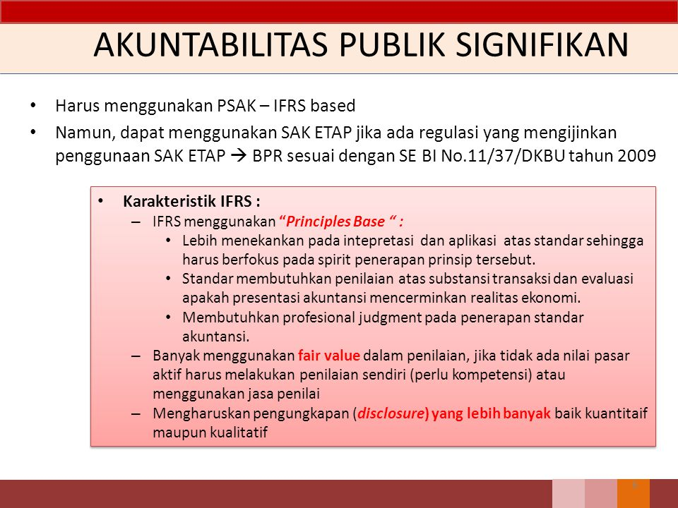 SAK ETAP PSAK lama (2006) yang disederhanakan: – Pilihan pada alternatif standar yang lebih sederhana – Penyederhaaan pengakuan dan pengukuran – Mengurangi pengungkapan – Penyederhanaan Merupakan standar yang berdiri sendiri secara keseluruhan (stand alone) 17 PPL - IAPI