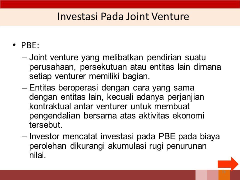 Investasi Pada Joint Venture PBE: –Joint venture yang melibatkan pendirian suatu perusahaan, persekutuan atau entitas lain dimana setiap venturer memiliki bagian.
