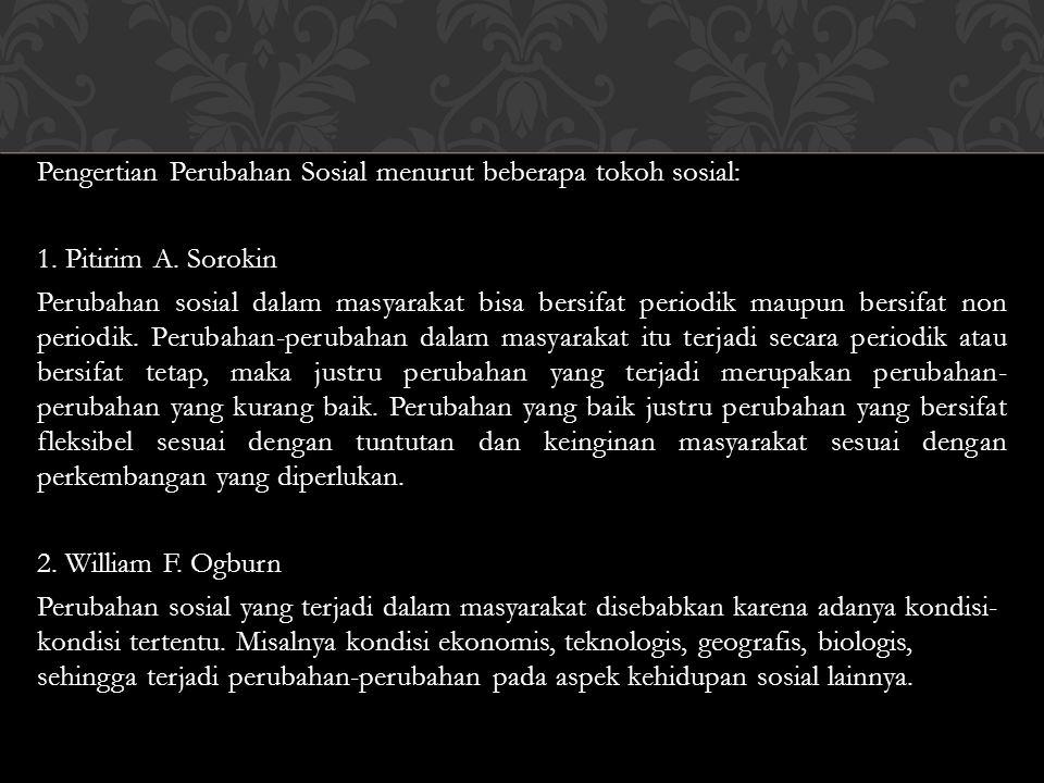 Pengertian Perubahan Sosial menurut beberapa tokoh sosial: 1.