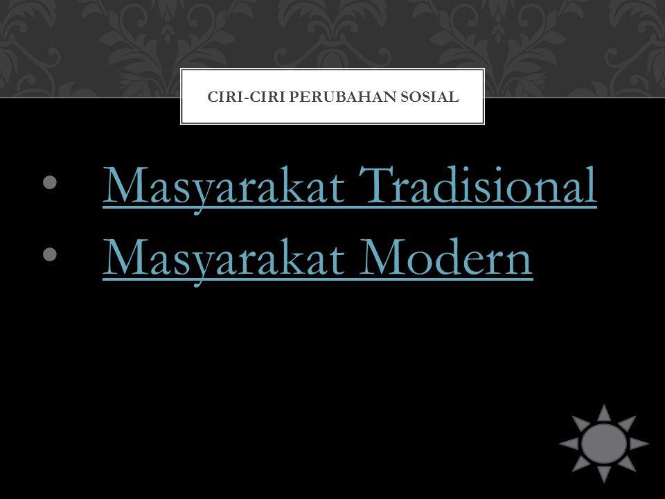 Masyarakat Tradisional Masyarakat Tradisional Masyarakat Modern Masyarakat Modern CIRI-CIRI PERUBAHAN SOSIAL