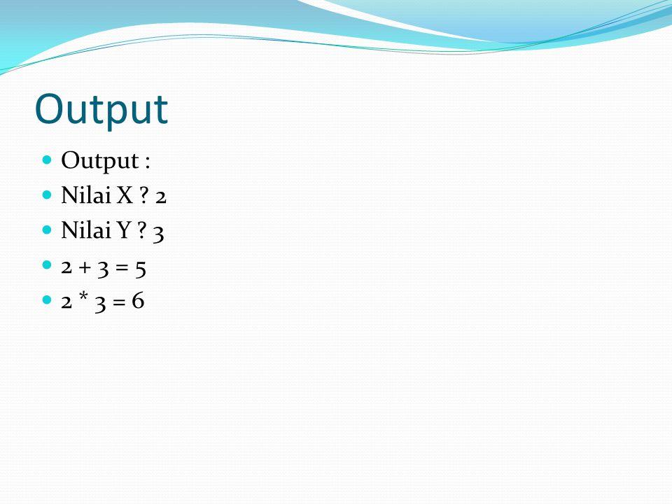 Output Output : Nilai X 2 Nilai Y 3 2 + 3 = 5 2 * 3 = 6