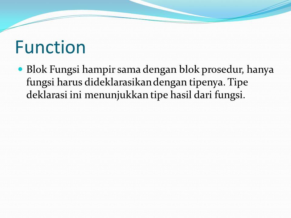 Function Blok Fungsi hampir sama dengan blok prosedur, hanya fungsi harus dideklarasikan dengan tipenya.