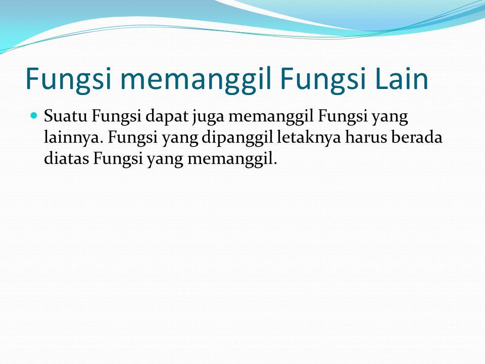 Fungsi memanggil Fungsi Lain Suatu Fungsi dapat juga memanggil Fungsi yang lainnya.