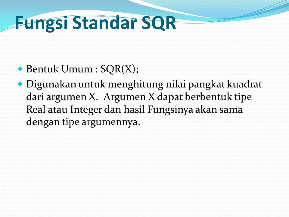 Fungsi Standar SQR Bentuk Umum : SQR(X); Digunakan untuk menghitung nilai pangkat kuadrat dari argumen X.