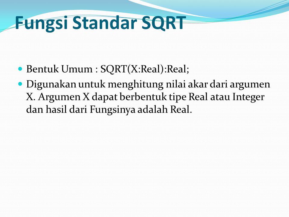 Fungsi Standar SQRT Bentuk Umum : SQRT(X:Real):Real; Digunakan untuk menghitung nilai akar dari argumen X.