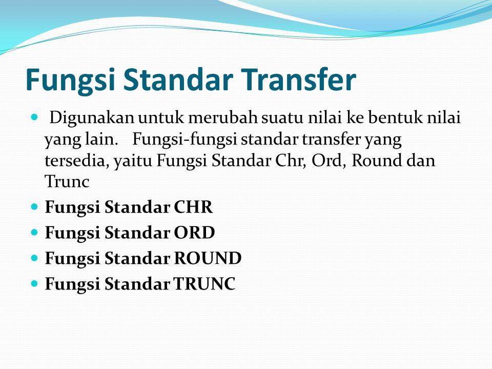 Fungsi Standar Transfer Digunakan untuk merubah suatu nilai ke bentuk nilai yang lain.