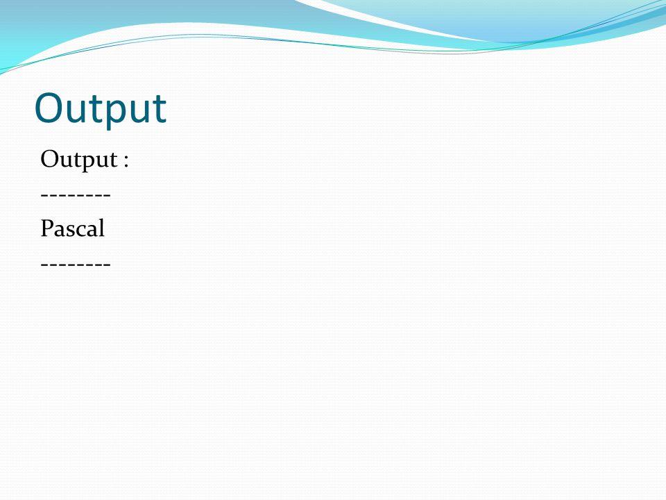 Output Output : -------- Pascal --------