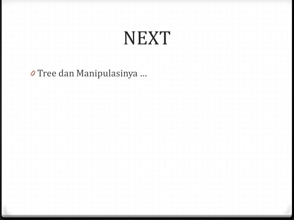 NEXT 0 Tree dan Manipulasinya …