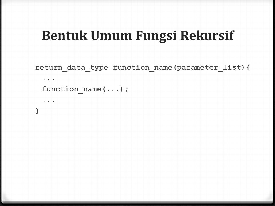Bentuk Umum Fungsi Rekursif return_data_type function_name(parameter_list){...