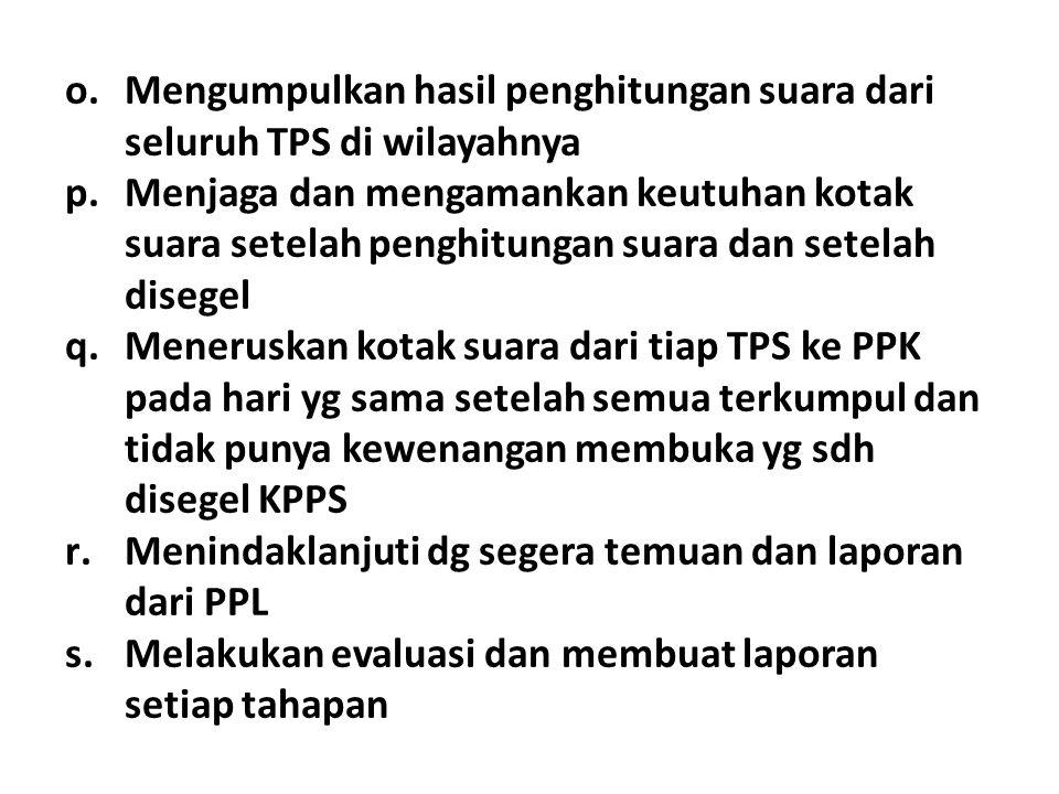 o.Mengumpulkan hasil penghitungan suara dari seluruh TPS di wilayahnya p.Menjaga dan mengamankan keutuhan kotak suara setelah penghitungan suara dan s