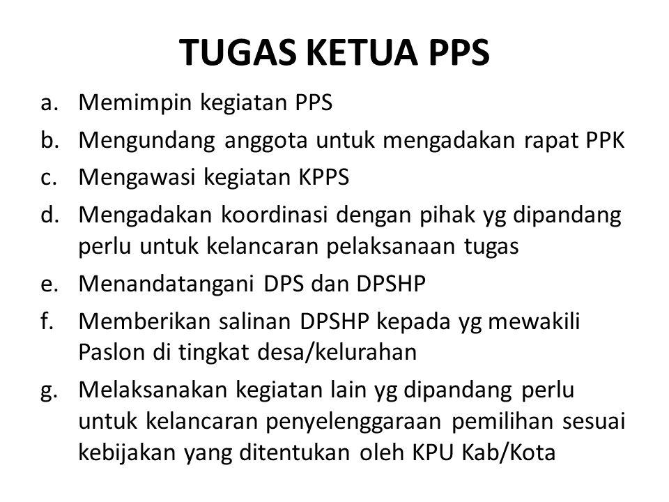 TUGAS KETUA PPS a.Memimpin kegiatan PPS b.Mengundang anggota untuk mengadakan rapat PPK c.Mengawasi kegiatan KPPS d.Mengadakan koordinasi dengan pihak