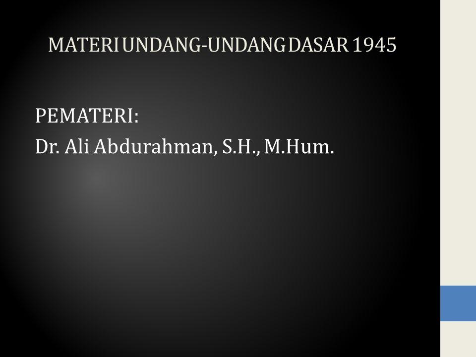 MATERI UNDANG-UNDANG DASAR 1945 PEMATERI: Dr. Ali Abdurahman, S.H., M.Hum.