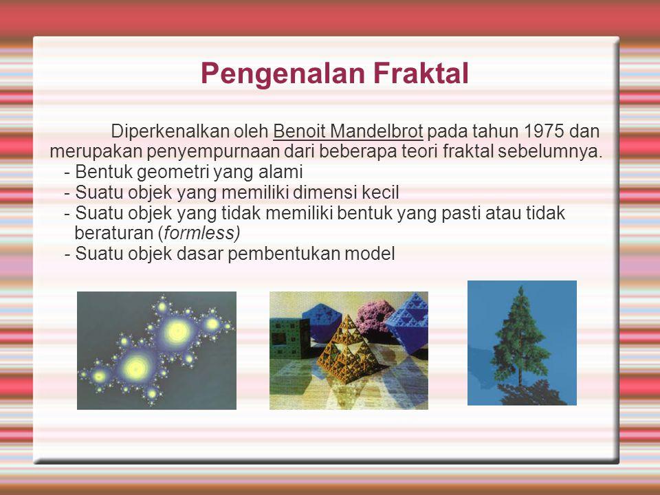 Pengenalan Fraktal Diperkenalkan oleh Benoit Mandelbrot pada tahun 1975 dan merupakan penyempurnaan dari beberapa teori fraktal sebelumnya. - Bentuk g