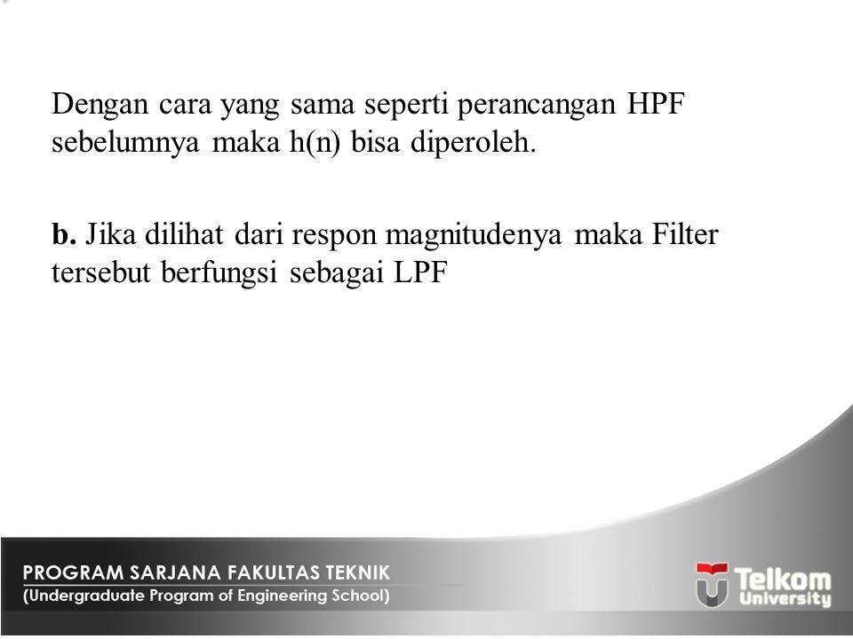 Dengan cara yang sama seperti perancangan HPF sebelumnya maka h(n) bisa diperoleh. b. Jika dilihat dari respon magnitudenya maka Filter tersebut berfu