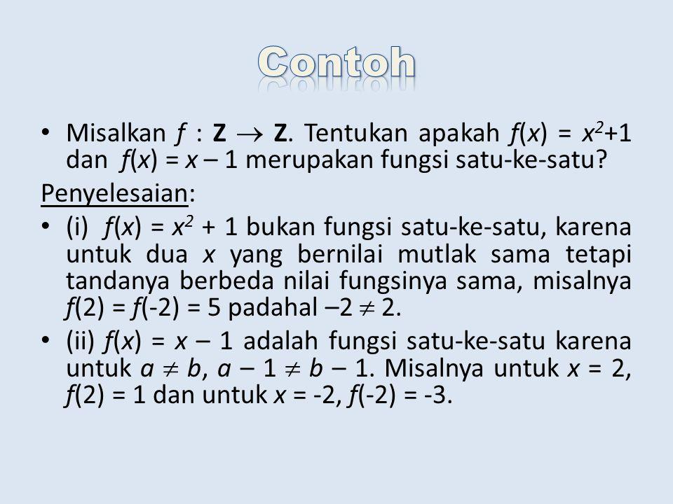 Misalkan f : Z  Z. Tentukan apakah f(x) = x 2 +1 dan f(x) = x – 1 merupakan fungsi satu-ke-satu? Penyelesaian: (i) f(x) = x 2 + 1 bukan fungsi satu-k