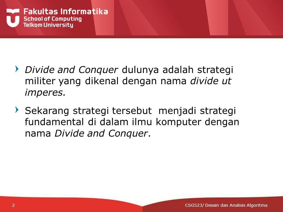 12-CRS-0106 REVISED 8 FEB 2013 Divide and Conquer dulunya adalah strategi militer yang dikenal dengan nama divide ut imperes.
