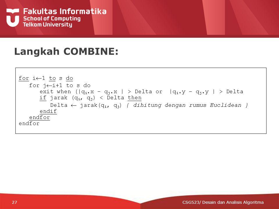12-CRS-0106 REVISED 8 FEB 2013 27 Langkah COMBINE: CSG523/ Desain dan Analisis Algoritma