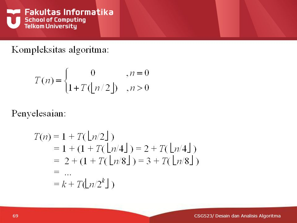 12-CRS-0106 REVISED 8 FEB 2013 69 CSG523/ Desain dan Analisis Algoritma