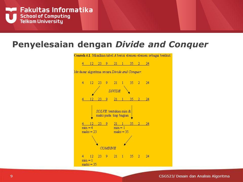 12-CRS-0106 REVISED 8 FEB 2013 9 Penyelesaian dengan Divide and Conquer CSG523/ Desain dan Analisis Algoritma