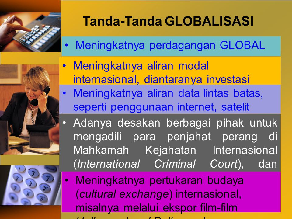 Tanda-Tanda GLOBALISASI Meningkatnya perdagangan GLOBAL Meningkatnya aliran modal internasional, diantaranya investasi langsung luar negeri. Meningkat