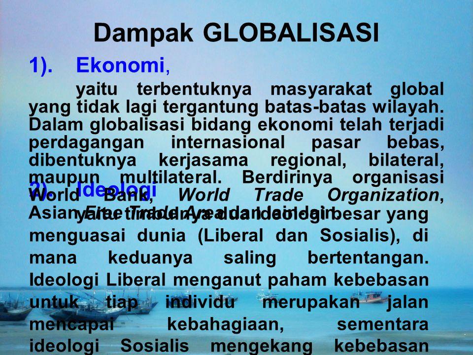 2).Ideologi yaitu timbulnya dua Ideologi besar yang menguasai dunia (Liberal dan Sosialis), di mana keduanya saling bertentangan. Ideologi Liberal men