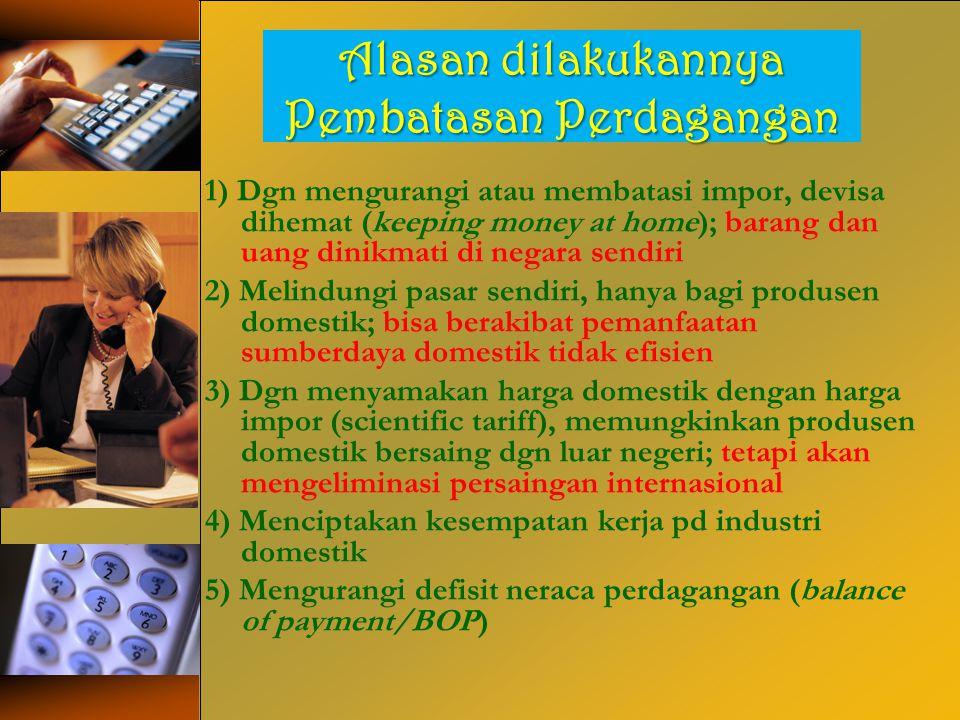 Alasan dilakukannya Pembatasan Perdagangan 1) Dgn mengurangi atau membatasi impor, devisa dihemat (keeping money at home); barang dan uang dinikmati d
