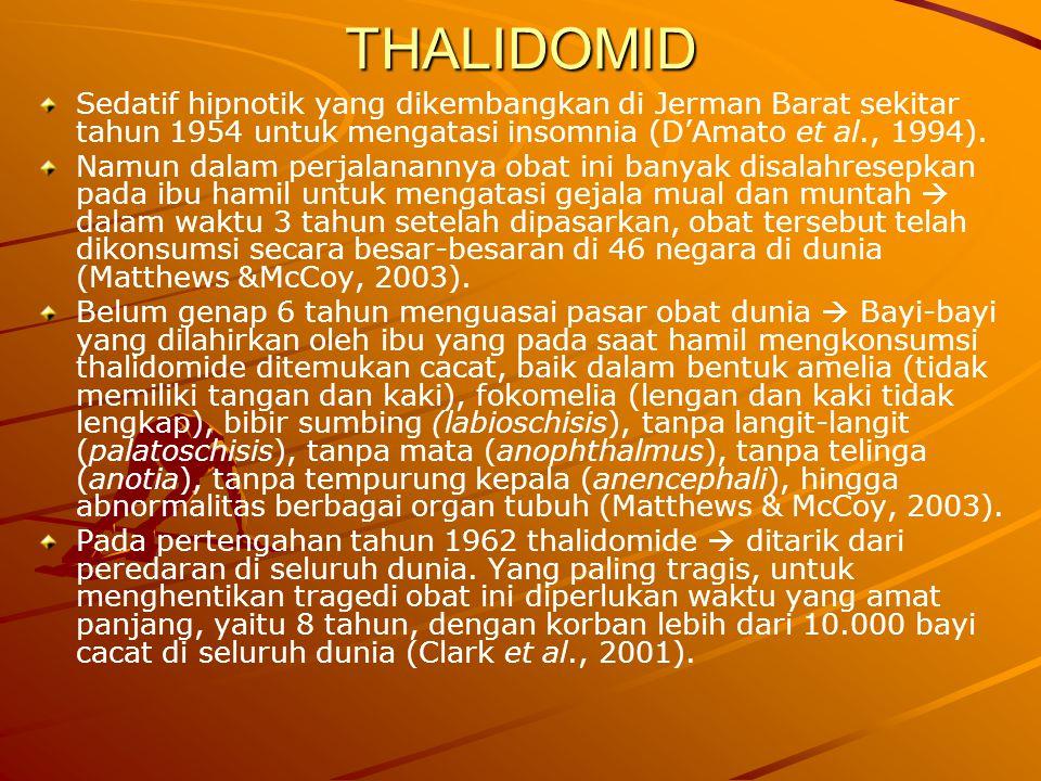 THALIDOMID Sedatif hipnotik yang dikembangkan di Jerman Barat sekitar tahun 1954 untuk mengatasi insomnia (D'Amato et al., 1994). Namun dalam perjalan