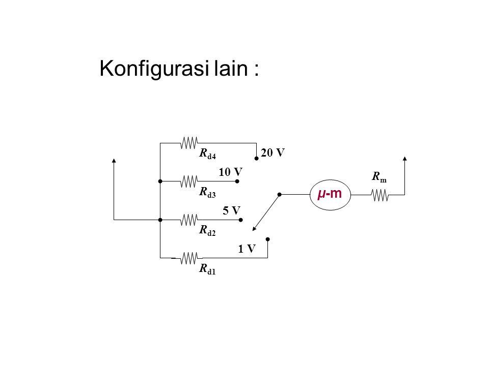 Konfigurasi lain : μ-m RmRm R d1 20 V 1 V 5 V 10 V R d2 R d3 R d4