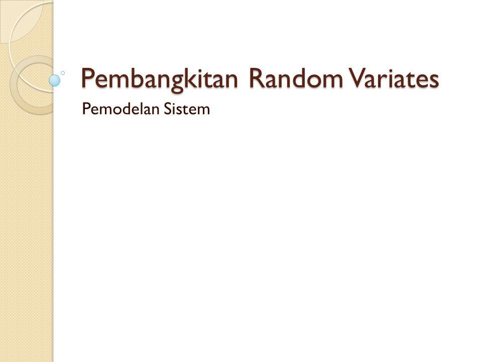 Pembangkitan Random Variates Pemodelan Sistem