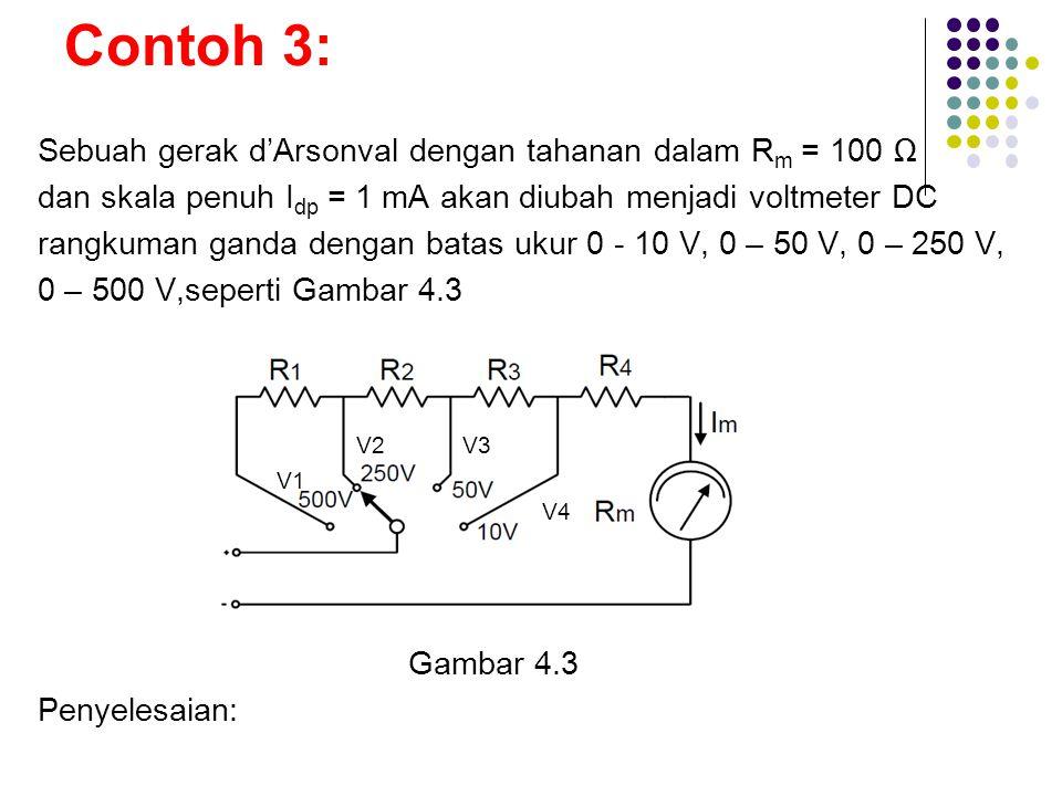 Contoh 3: Sebuah gerak d'Arsonval dengan tahanan dalam R m = 100 Ω dan skala penuh I dp = 1 mA akan diubah menjadi voltmeter DC rangkuman ganda dengan
