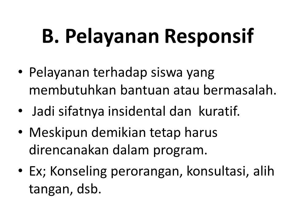 B. Pelayanan Responsif Pelayanan terhadap siswa yang membutuhkan bantuan atau bermasalah. Jadi sifatnya insidental dan kuratif. Meskipun demikian teta