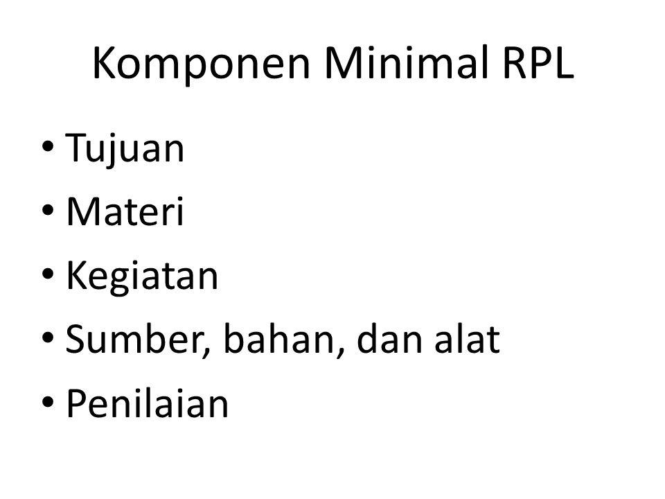 Komponen Minimal RPL Tujuan Materi Kegiatan Sumber, bahan, dan alat Penilaian