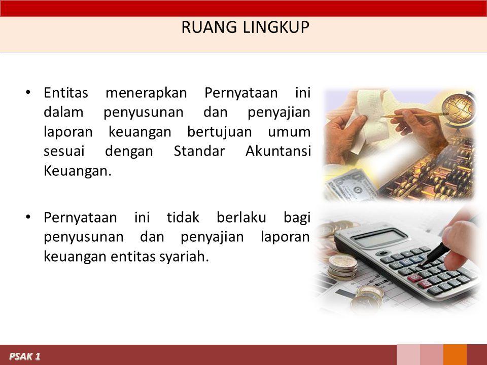 RUANG LINGKUP Entitas menerapkan Pernyataan ini dalam penyusunan dan penyajian laporan keuangan bertujuan umum sesuai dengan Standar Akuntansi Keuangan.