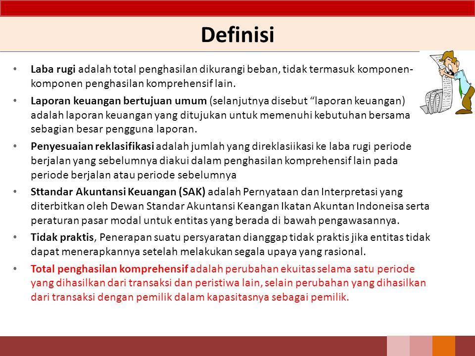 Definisi Laba rugi adalah total penghasilan dikurangi beban, tidak termasuk komponen- komponen penghasilan komprehensif lain. Laporan keuangan bertuju