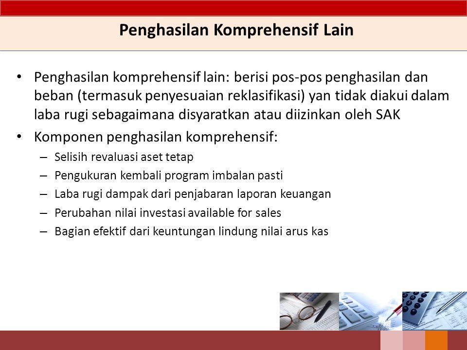 Penghasilan Komprehensif Lain Penghasilan komprehensif lain: berisi pos-pos penghasilan dan beban (termasuk penyesuaian reklasifikasi) yan tidak diaku
