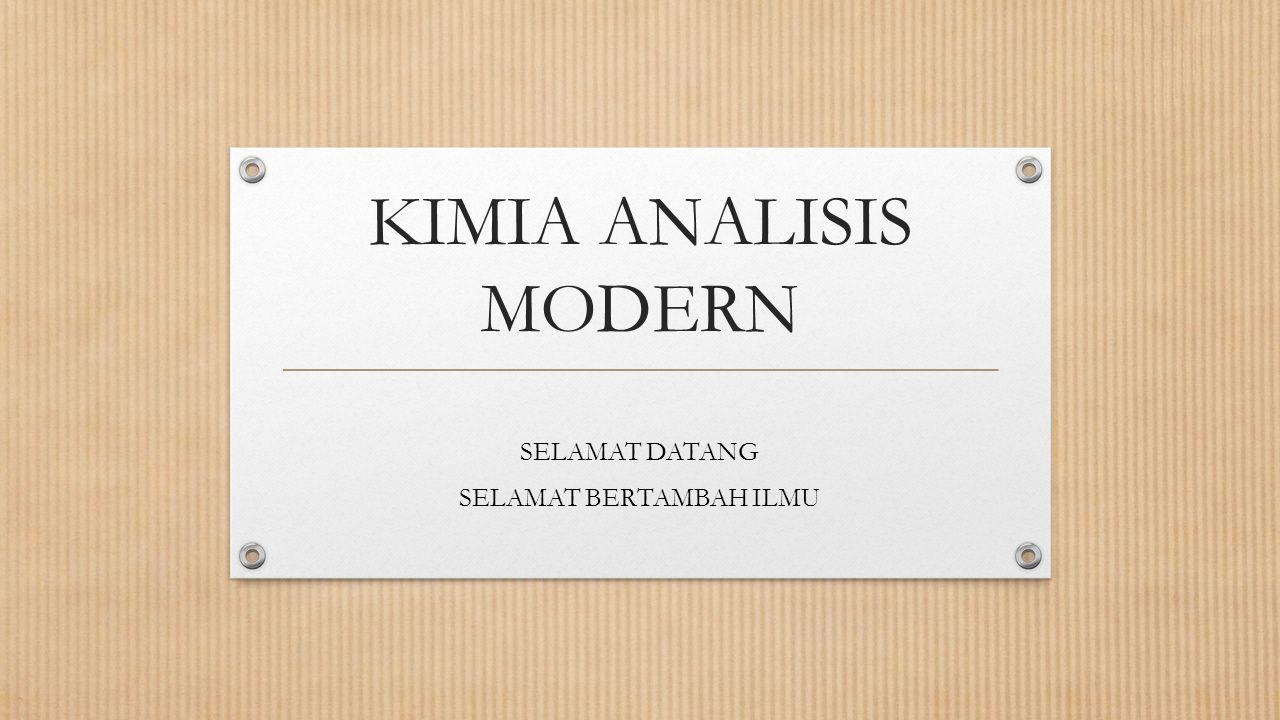 KIMIA ANALISIS MODERN SELAMAT DATANG SELAMAT BERTAMBAH ILMU