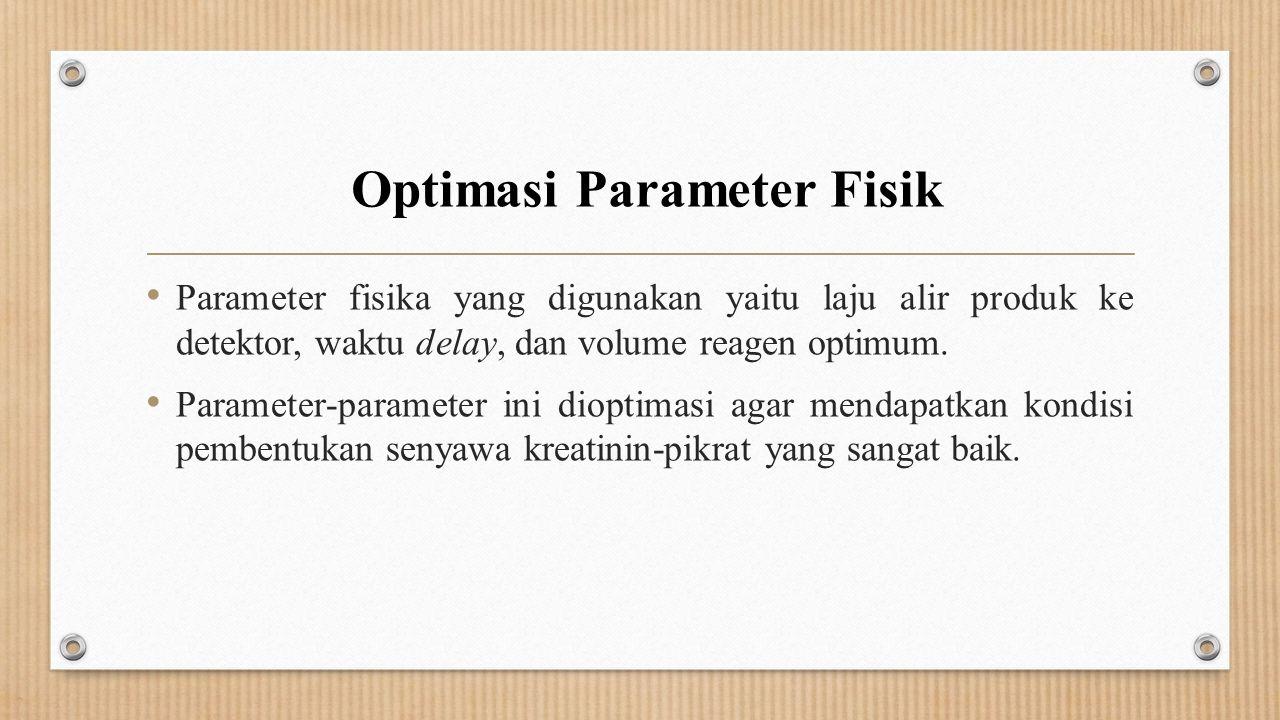 Parameter fisika yang digunakan yaitu laju alir produk ke detektor, waktu delay, dan volume reagen optimum. Parameter-parameter ini dioptimasi agar me
