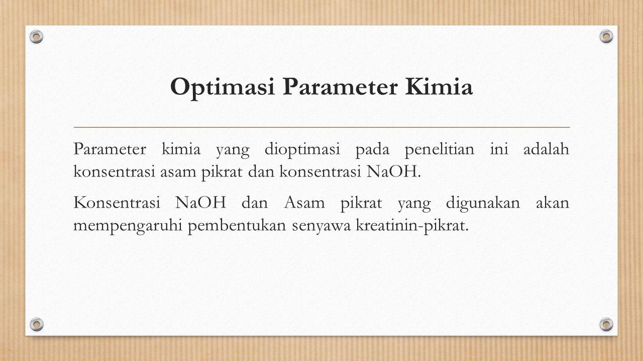 Optimasi Parameter Kimia Parameter kimia yang dioptimasi pada penelitian ini adalah konsentrasi asam pikrat dan konsentrasi NaOH. Konsentrasi NaOH dan