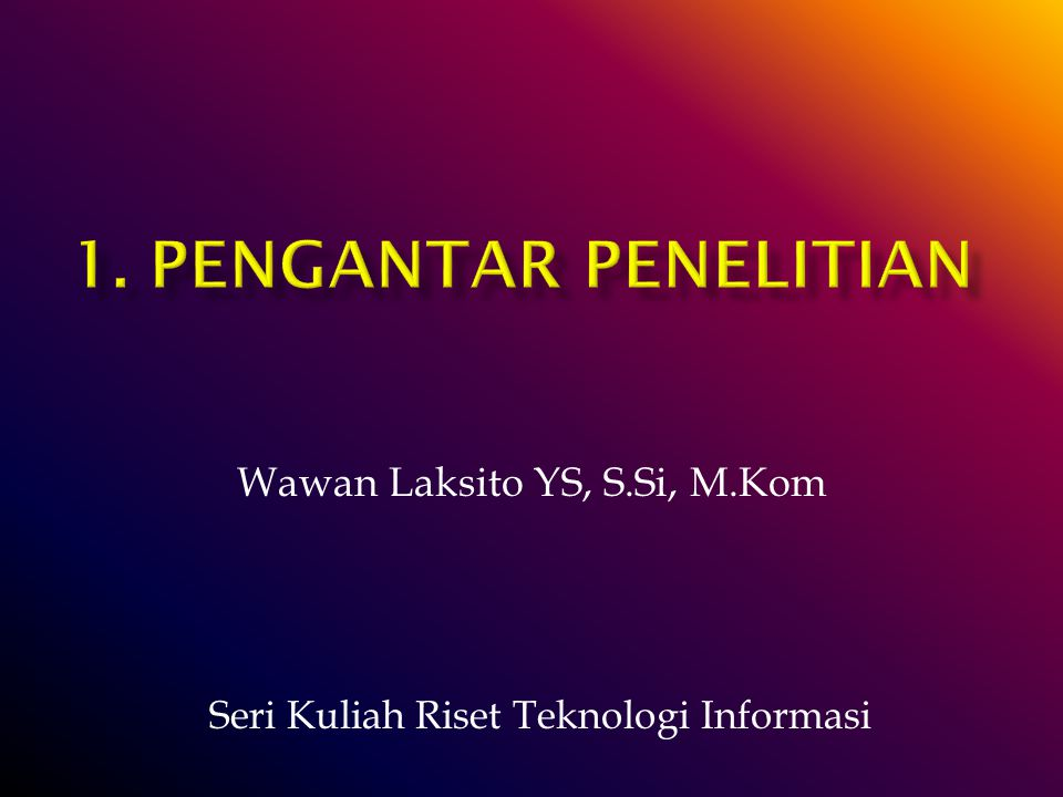 Wawan Laksito YS, S.Si, M.Kom Seri Kuliah Riset Teknologi Informasi