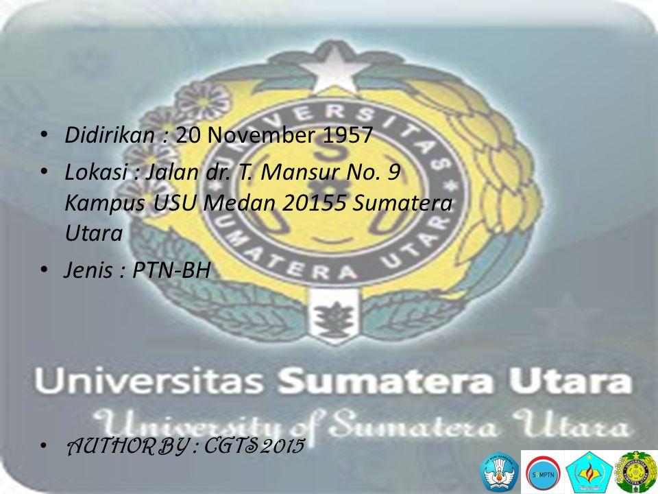 AUTHOR BY : CGTS 2015 Didirikan : 20 November 1957 Lokasi : Jalan dr. T. Mansur No. 9 Kampus USU Medan 20155 Sumatera Utara Jenis : PTN-BH