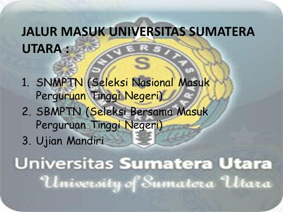JALUR MASUK UNIVERSITAS SUMATERA UTARA : 1.SNMPTN (Seleksi Nasional Masuk Perguruan Tinggi Negeri) 2.SBMPTN (Seleksi Bersama Masuk Perguruan Tinggi Ne