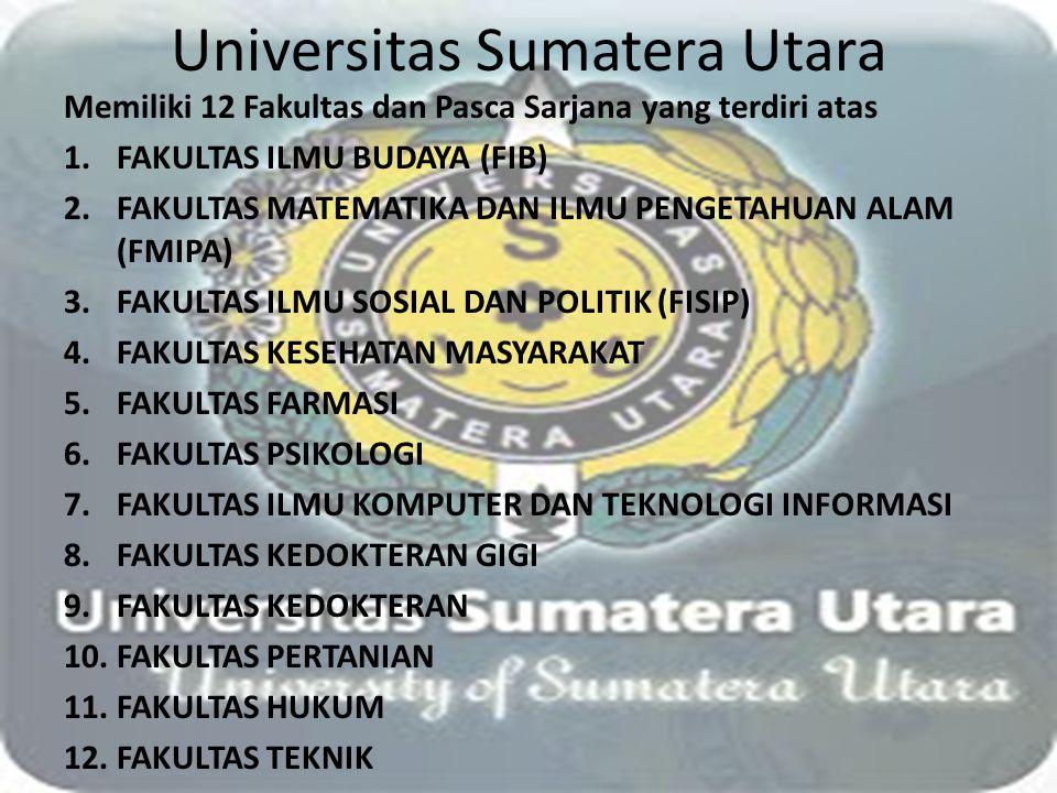 Universitas Sumatera Utara Memiliki 12 Fakultas dan Pasca Sarjana yang terdiri atas 1.FAKULTAS ILMU BUDAYA (FIB) 2.FAKULTAS MATEMATIKA DAN ILMU PENGET