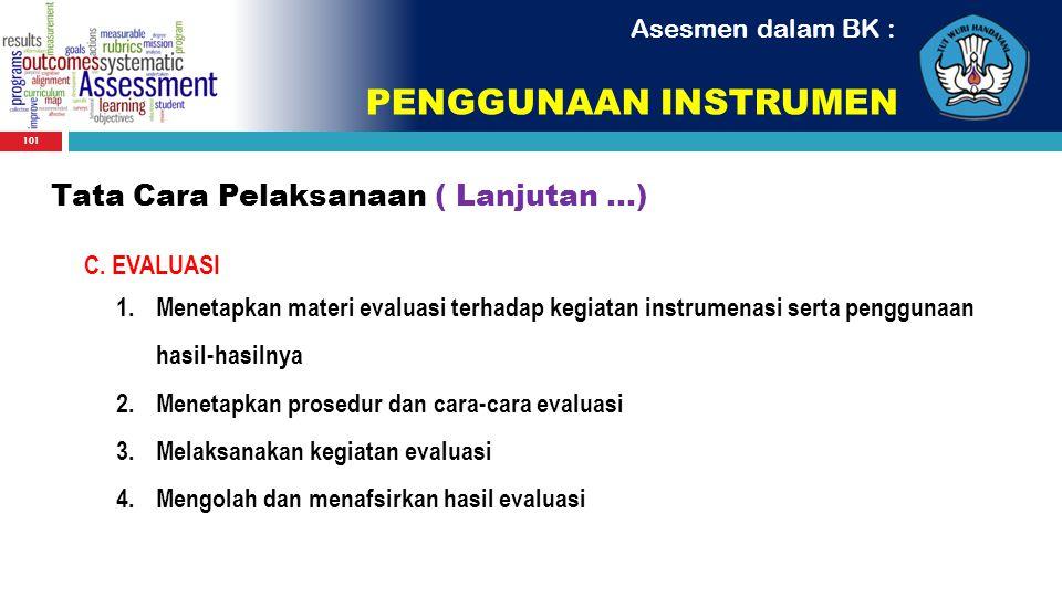 101 Asesmen dalam BK : PENGGUNAAN INSTRUMEN Tata Cara Pelaksanaan ( Lanjutan...) C. EVALUASI 1.Menetapkan materi evaluasi terhadap kegiatan instrumena