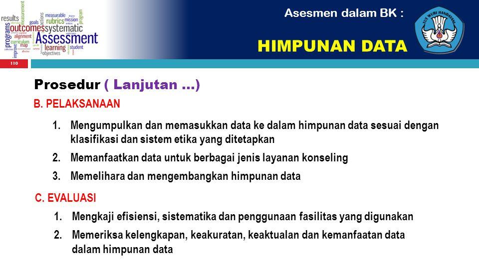 110 B. PELAKSANAAN 1.Mengumpulkan dan memasukkan data ke dalam himpunan data sesuai dengan klasifikasi dan sistem etika yang ditetapkan 2.Memanfaatkan