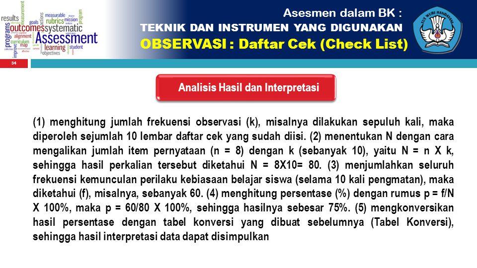 34 Asesmen dalam BK : TEKNIK DAN INSTRUMEN YANG DIGUNAKAN OBSERVASI : Daftar Cek (Check List) Analisis Hasil dan Interpretasi (1) menghitung jumlah fr