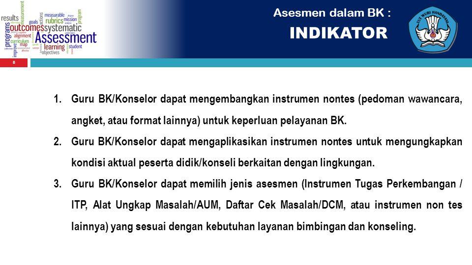 Asesmen dalam BK : INDIKATOR 8 1.Guru BK/Konselor dapat mengembangkan instrumen nontes (pedoman wawancara, angket, atau format lainnya) untuk keperlua