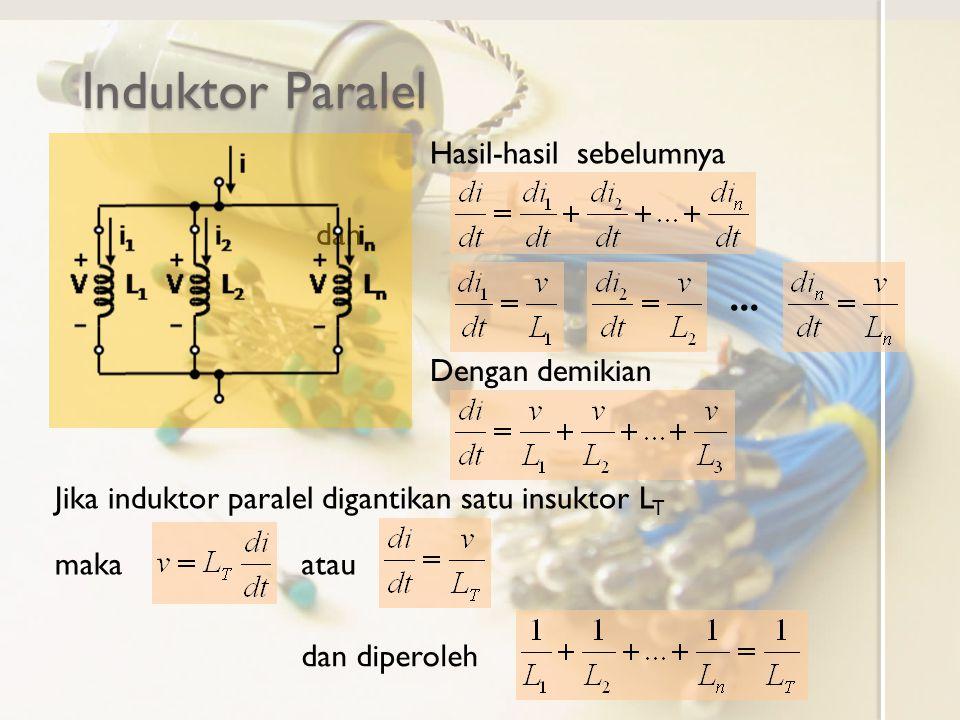 Induktor Paralel Induktor-induktor terhubung paralel dapat digantikan dengan satu induktor yang kebalikan induktansinya merupakan jumlah kebalikan induktansi setiap induktor yang terhubung paralel tersebut