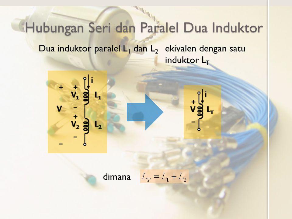 Hubungan Seri dan Paralel Dua Induktor Dua induktor paralel L 1 dan L 2 ekivalen dengan satu induktor L T dimana