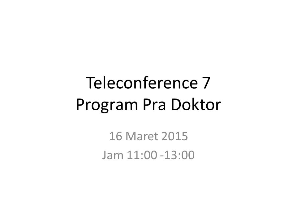 Teleconference 7 Program Pra Doktor 16 Maret 2015 Jam 11:00 -13:00