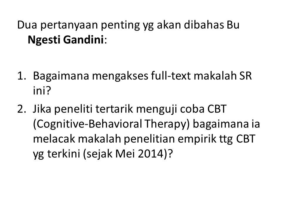 Dua pertanyaan penting yg akan dibahas Bu Ngesti Gandini: 1.Bagaimana mengakses full-text makalah SR ini.